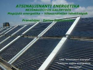 ATSINAUJINANTI ENERGETIKA NEINAUDOTOS GALIMYBS Megjul energetika kihasznlatlan lehetsgek