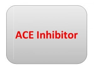 ACE Inhibitor Angiotensinconverting enzyme inhibitors ACE inhibitors inhibit