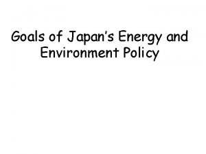Goals of Japans Energy and Environment Policy Goals