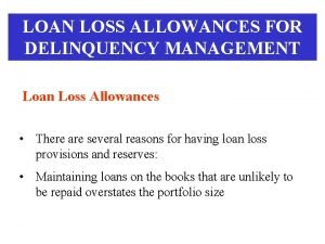 LOAN LOSS ALLOWANCES FOR DELINQUENCY MANAGEMENT Loan Loss