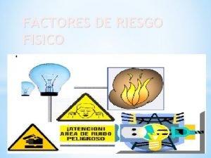 FACTORES DE RIESGO FISICO FACTORES DE RIESGO FISICO