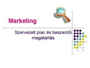 Marketing Szervezeti piac s beszerzi magatarts A szervezeti
