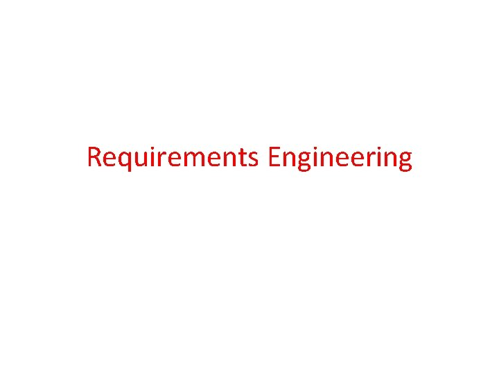 Requirements Engineering Requirements Engineering User and system requirements