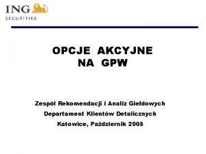 OPCJE AKCYJNE NA GPW Zesp Rekomendacji i Analiz
