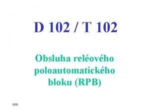 D 102 T 102 Obsluha relovho poloautomatickho bloku