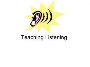 Teaching Listening Teaching Listening q q q q