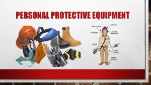 PERSONAL PROTECTIVE EQUIPMENT PPE PERSONAL PROTECTION EQUIPMENT PPE