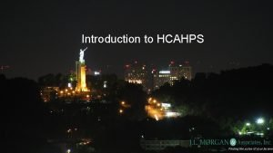 Introduction to HCAHPS Finding the pulse of your