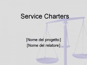 Service Charters Nome del progetto Nome del relatore