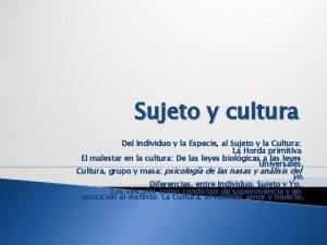 Sujeto y cultura Del Individuo y la Especie