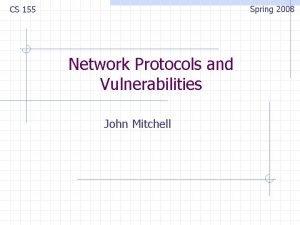 Spring 2008 CS 155 Network Protocols and Vulnerabilities