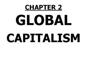 CHAPTER 2 GLOBAL CAPITALISM MEET CAP 1 Capitalism