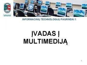 INFORMACINI TECHNOLOGIJ PAGRINDAI 1 VADAS MULTIMEDIJ 1 Paskaitos