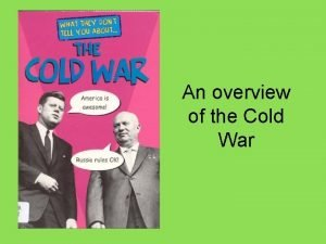 An overview of the Cold War Cold War