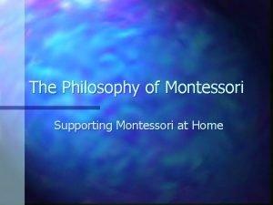 The Philosophy of Montessori Supporting Montessori at Home