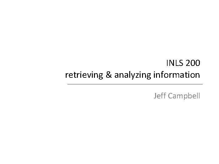 INLS 200 retrieving analyzing information Jeff Campbell todays