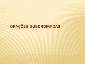 ORAES SUBORDINADAS FRASE COMPLEXA Numa frase complexa h