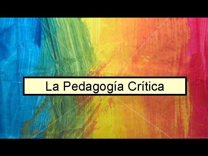 La Pedagoga Crtica Pedagoga Crtica Paulo Freire Peter