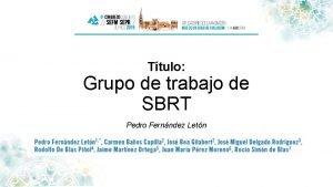 Ttulo Grupo de trabajo de SBRT Pedro Fernndez