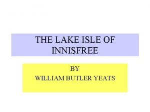 THE LAKE ISLE OF INNISFREE BY WILLIAM BUTLER
