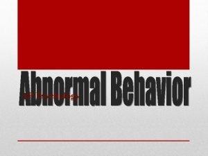 AP Psychology Defining Abnormal Behavior Defined as behavior