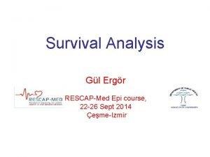 Survival Analysis Gl Ergr RESCAPMed Epi course 22