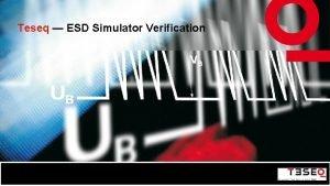 Teseq ESD Simulator Verification Background Greg Senko President