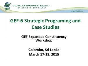GEF6 Strategic Programing and Case Studies GEF Expanded