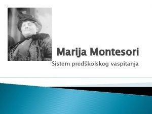 Marija Montesori Sistem predkolskog vaspitanja Marija Montesori 1870