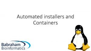 Automated installers and Containers Automated Installers Like a