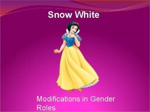 Snow White Modifications in Gender Roles Snow White