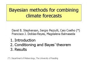 Bayesian methods for combining climate forecasts David B