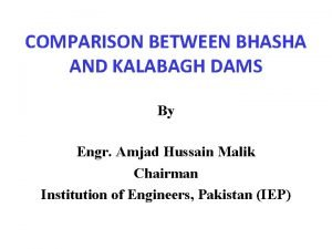 COMPARISON BETWEEN BHASHA AND KALABAGH DAMS By Engr