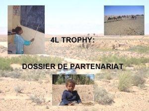 4 L TROPHY DOSSIER DE PARTENARIAT Le 4