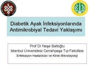 Diabetik Ayak nfeksiyonlarnda Antimikrobiyal Tedavi Yaklam Prof Dr