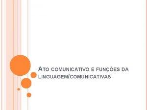 ATO COMUNICATIVO E FUNES DA LINGUAGEMCOMUNICATIVAS A comunicao