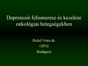 Depresszi felismerse s kezelse onkolgiai betegsgekben Bels Nra