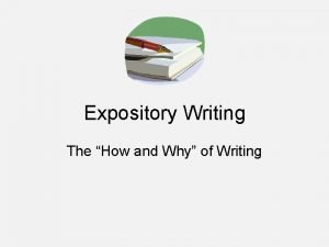 Expository Writing The How and Why of Writing