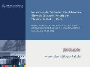 Neues von der Virtuellen Fachbibliothek Slavistik SlavistikPortal der