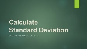 Calculate Standard Deviation ANALYZE THE SPREAD OF DATA