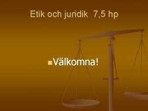 Etik och juridik 7 5 hp Vlkomna Etik