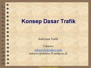 Konsep Dasar Trafik Rekayasa Trafik Sukiswo sukiswokyahoo com