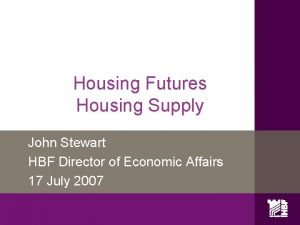 Housing Futures Housing Supply John Stewart HBF Director