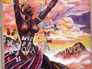 OYA YANSSAN OYA YANSSAN Na Mitologia Yoruba o
