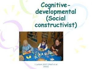 Cognitivedevelopmental Social constructivist Y Letson 2007 Miell et