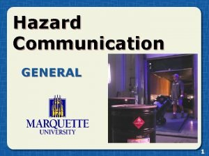 Hazard Communication GENERAL 1 Introduction The purpose of