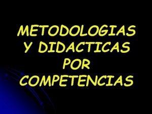 METODOLOGIAS Y DIDACTICAS POR COMPETENCIAS FINALIDAD DE LA