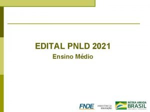 EDITAL PNLD 2021 Ensino Mdio PNLD 2021 Ensino
