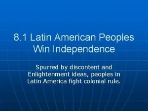 8 1 Latin American Peoples Win Independence Spurred