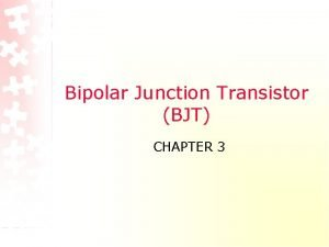 Bipolar Junction Transistor BJT CHAPTER 3 Introduction The